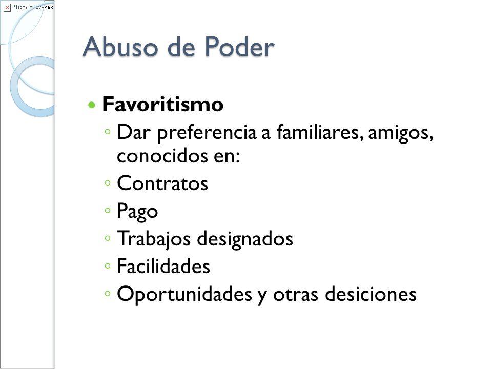 Abuso de Poder Favoritismo Dar preferencia a familiares, amigos, conocidos en: Contratos Pago Trabajos designados Facilidades Oportunidades y otras de