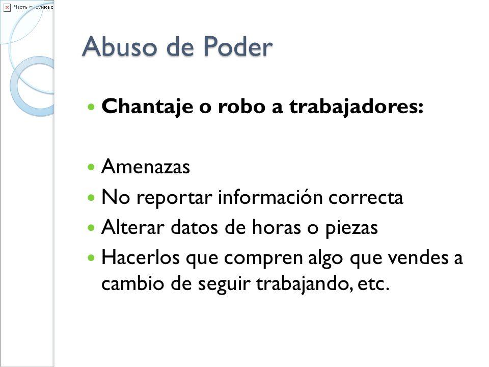 Abuso de Poder Chantaje o robo a trabajadores: Amenazas No reportar información correcta Alterar datos de horas o piezas Hacerlos que compren algo que