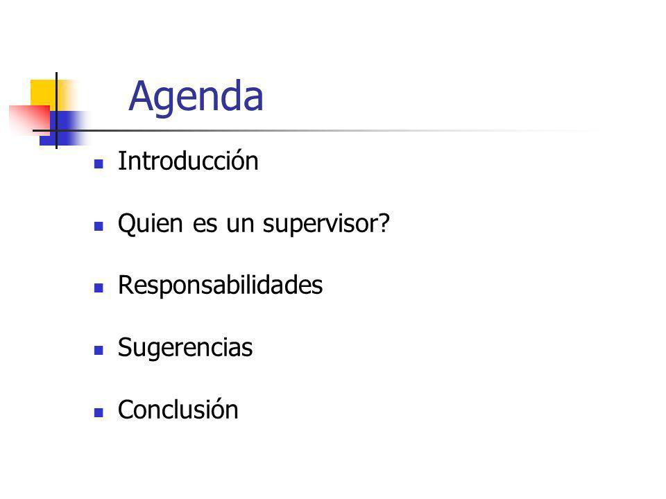 Agenda Introducción Quien es un supervisor? Responsabilidades Sugerencias Conclusión