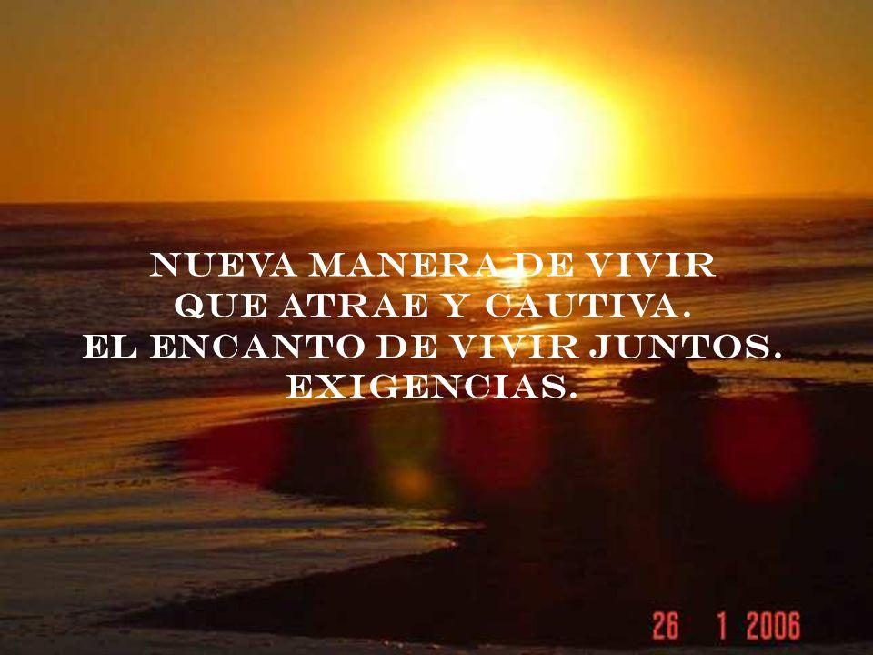 NUEVA MANERA DE VIVIR QUE ATRAE Y CAUTIVA. EL ENCANTO DE VIVIR JUNTOS. EXIGENCIAS.