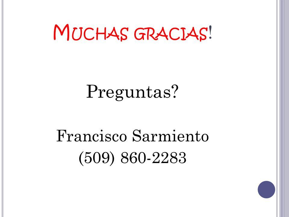M UCHAS GRACIAS ! Preguntas? Francisco Sarmiento (509) 860-2283