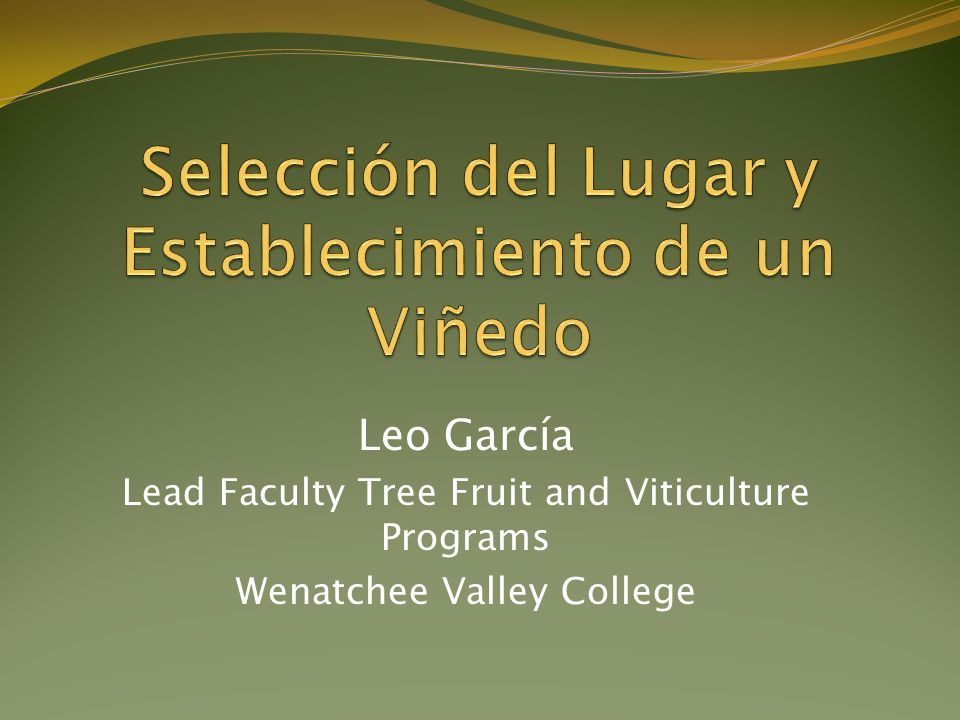 Leo García Lead Faculty Tree Fruit and Viticulture Programs Wenatchee Valley College