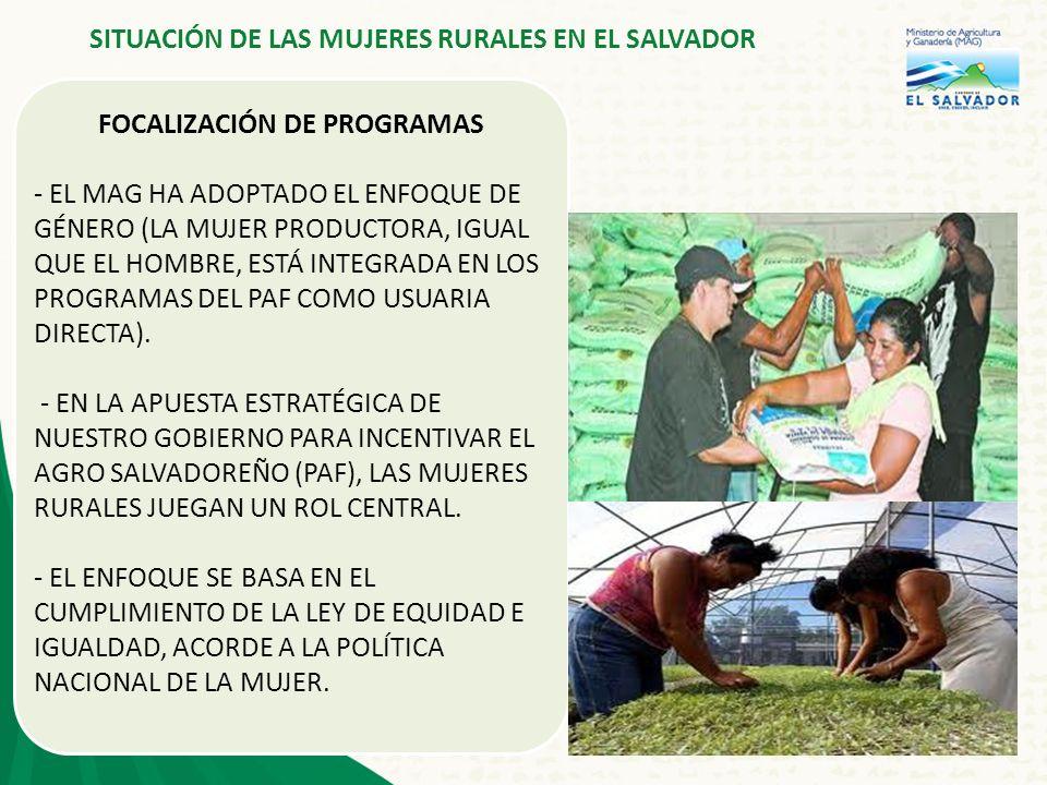 5 FOCALIZACIÓN DE PROGRAMAS - EL MAG HA ADOPTADO EL ENFOQUE DE GÉNERO (LA MUJER PRODUCTORA, IGUAL QUE EL HOMBRE, ESTÁ INTEGRADA EN LOS PROGRAMAS DEL PAF COMO USUARIA DIRECTA).
