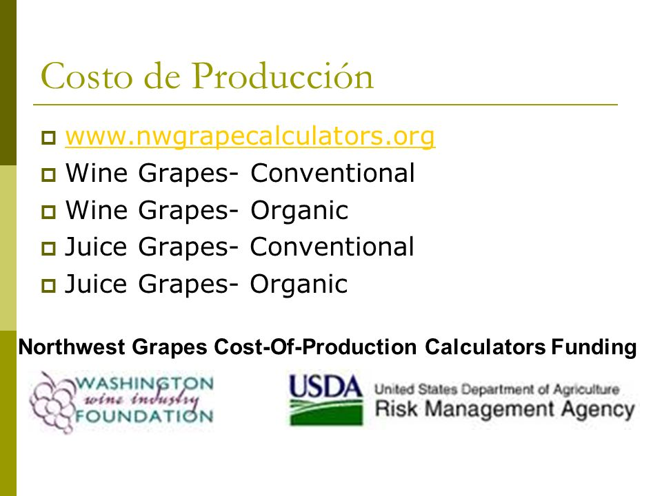 Costo de Producción www.nwgrapecalculators.org Wine Grapes- Conventional Wine Grapes- Organic Juice Grapes- Conventional Juice Grapes- Organic Northwe
