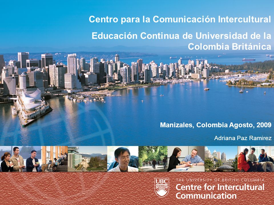 1 Positioning Ourselves … geographically Manizales, Colombia Agosto, 2009 Centro para la Comunicación Intercultural Educación Continua de Universidad