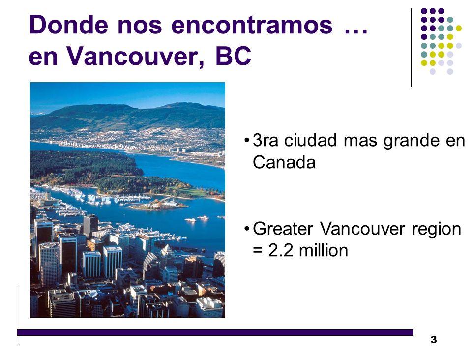 3 Donde nos encontramos … en Vancouver, BC 3ra ciudad mas grande en Canada Greater Vancouver region = 2.2 million