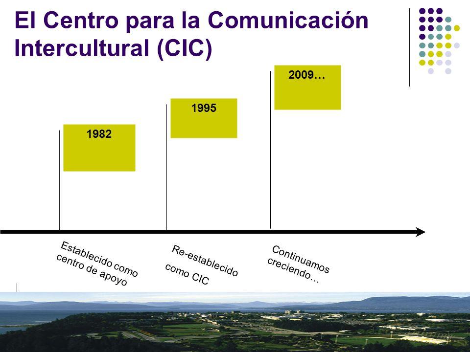 8 El Centro para la Comunicación Intercultural (CIC) 1982 1995 2009… Establecido como centro de apoyo Re-establecido como CIC Continuamos creciendo…