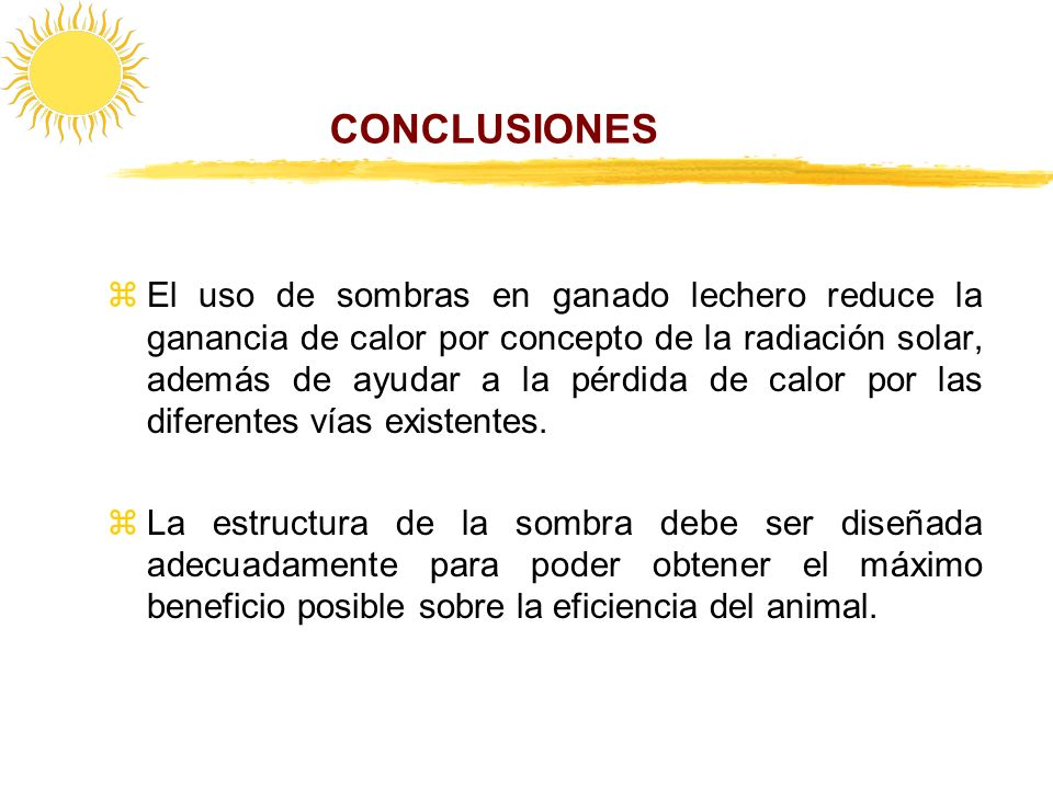 CONCLUSIONES zEl uso de sombras en ganado lechero reduce la ganancia de calor por concepto de la radiación solar, además de ayudar a la pérdida de cal