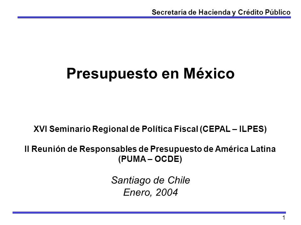 1 Presupuesto en México XVI Seminario Regional de Política Fiscal (CEPAL – ILPES) II Reunión de Responsables de Presupuesto de América Latina (PUMA –