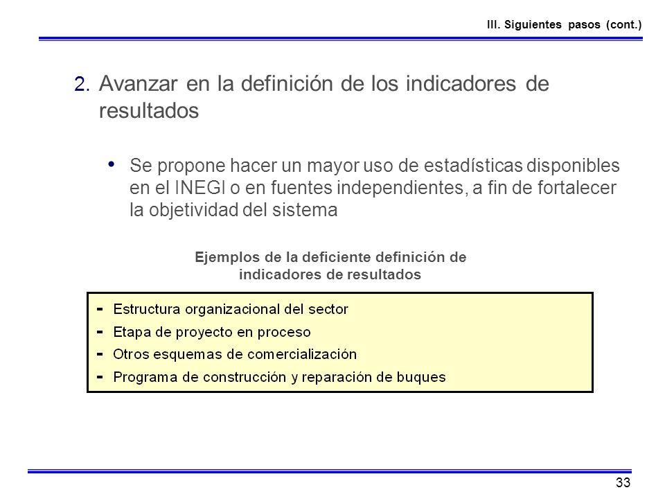 33 2. Avanzar en la definición de los indicadores de resultados Se propone hacer un mayor uso de estadísticas disponibles en el INEGI o en fuentes ind