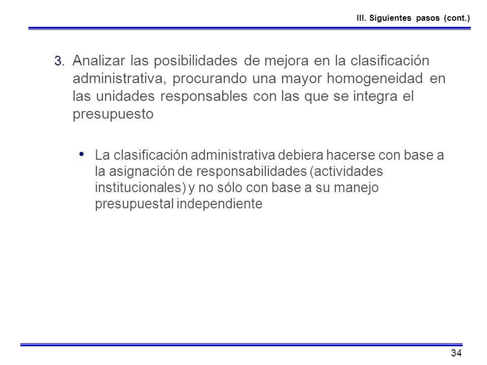 34 3. Analizar las posibilidades de mejora en la clasificación administrativa, procurando una mayor homogeneidad en las unidades responsables con las