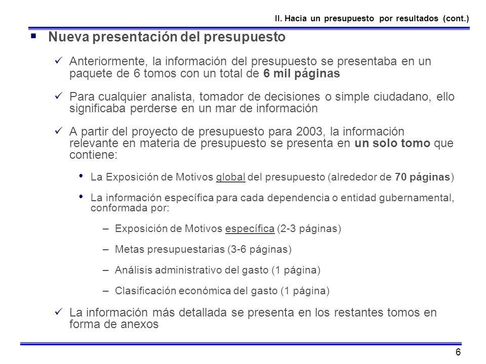 6 Nueva presentación del presupuesto Anteriormente, la información del presupuesto se presentaba en un paquete de 6 tomos con un total de 6 mil página