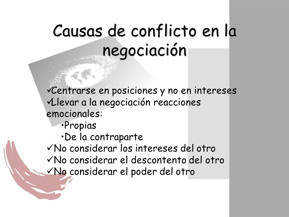 Causas de conflicto en la negociación Centrarse en posiciones y no en intereses Llevar a la negociación reacciones emocionales: Propias De la contrapa