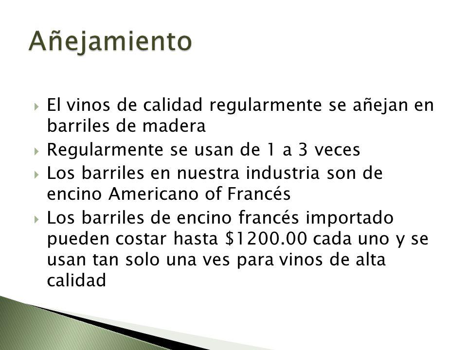 El vinos de calidad regularmente se añejan en barriles de madera Regularmente se usan de 1 a 3 veces Los barriles en nuestra industria son de encino A