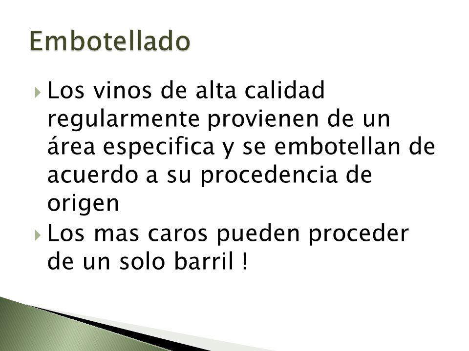 Los vinos de alta calidad regularmente provienen de un área especifica y se embotellan de acuerdo a su procedencia de origen Los mas caros pueden proc