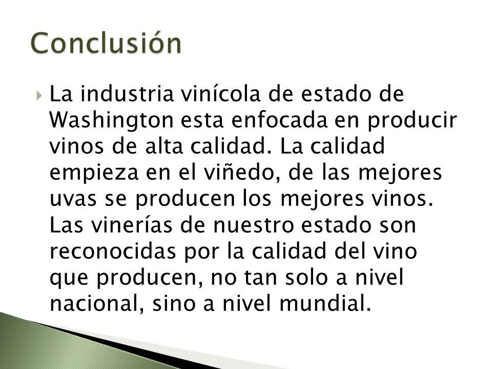 La industria vinícola de estado de Washington esta enfocada en producir vinos de alta calidad. La calidad empieza en el viñedo, de las mejores uvas se