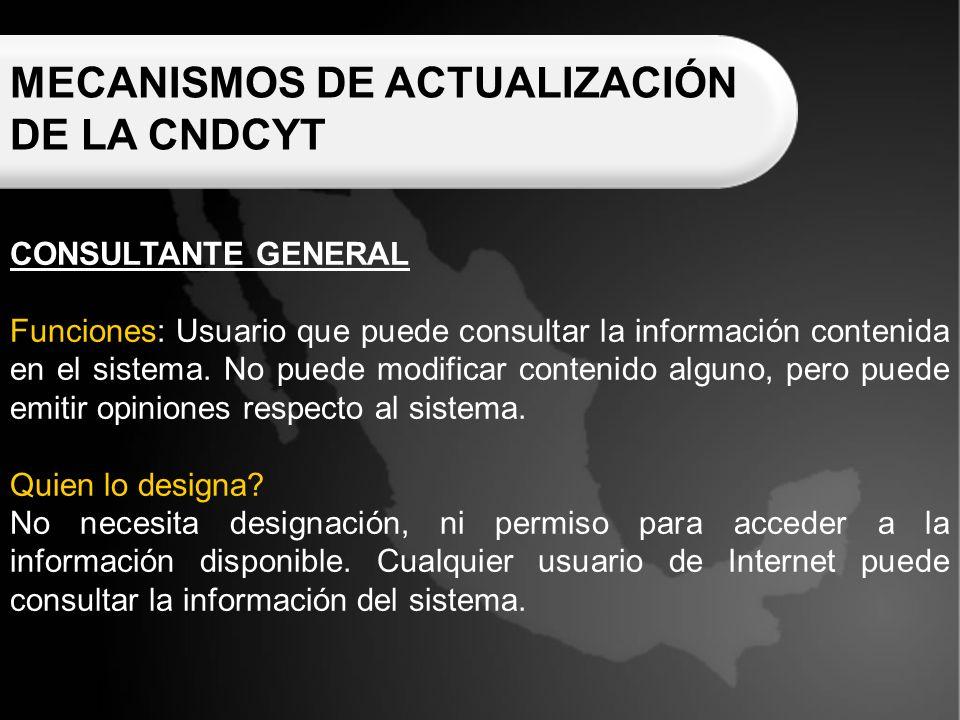 MECANISMOS DE ACTUALIZACIÓN DE LA CNDCYT CONSULTANTE GENERAL Funciones: Usuario que puede consultar la información contenida en el sistema.