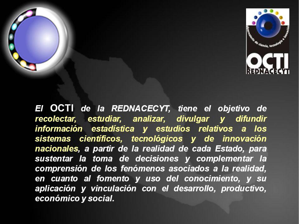 El OCTI de la REDNACECYT, tiene el objetivo de recolectar, estudiar, analizar, divulgar y difundir información estadística y estudios relativos a los sistemas científicos, tecnológicos y de innovación nacionales, a partir de la realidad de cada Estado, para sustentar la toma de decisiones y complementar la comprensión de los fenómenos asociados a la realidad, en cuanto al fomento y uso del conocimiento, y su aplicación y vinculación con el desarrollo, productivo, económico y social.