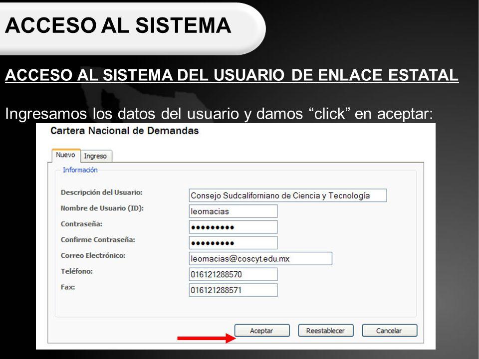 ACCESO AL SISTEMA ACCESO AL SISTEMA DEL USUARIO DE ENLACE ESTATAL Ingresamos los datos del usuario y damos click en aceptar: