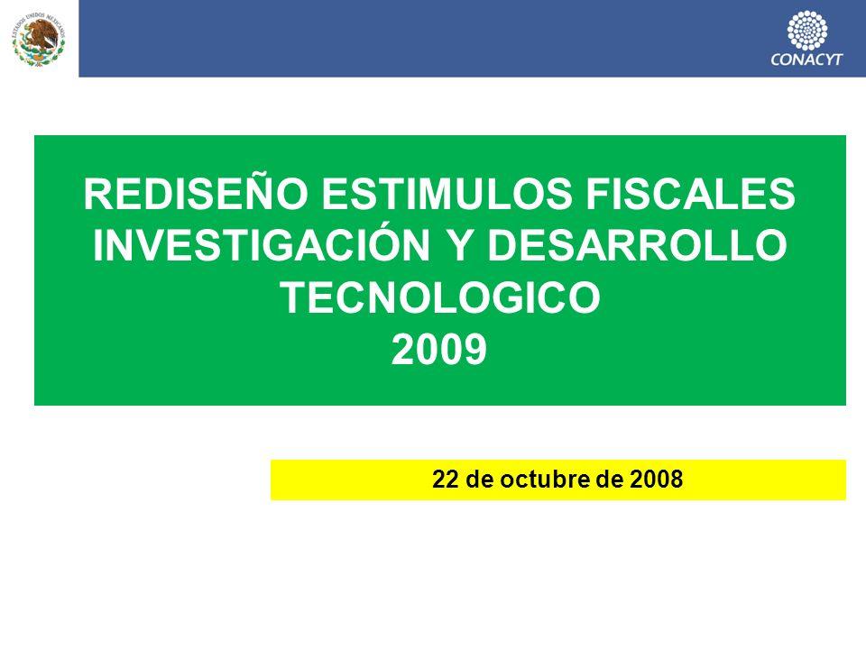 REDISEÑO ESTIMULOS FISCALES INVESTIGACIÓN Y DESARROLLO TECNOLOGICO 2009 22 de octubre de 2008