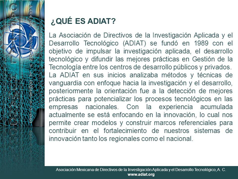 Asociación Mexicana de Directivos de la Investigación Aplicada y el Desarrollo Tecnológico, A. C. www.adiat.org ¿QUÉ ES ADIAT? La Asociación de Direct