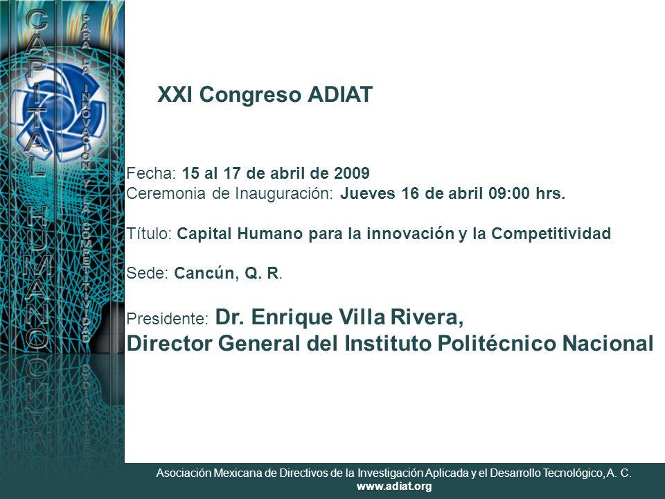 Asociación Mexicana de Directivos de la Investigación Aplicada y el Desarrollo Tecnológico, A. C. www.adiat.org XXI Congreso ADIAT Fecha: 15 al 17 de