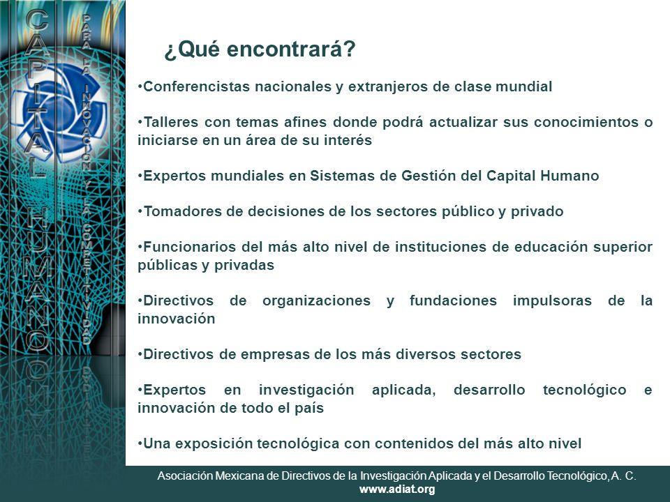 Asociación Mexicana de Directivos de la Investigación Aplicada y el Desarrollo Tecnológico, A. C. www.adiat.org ¿Qué encontrará? Conferencistas nacion