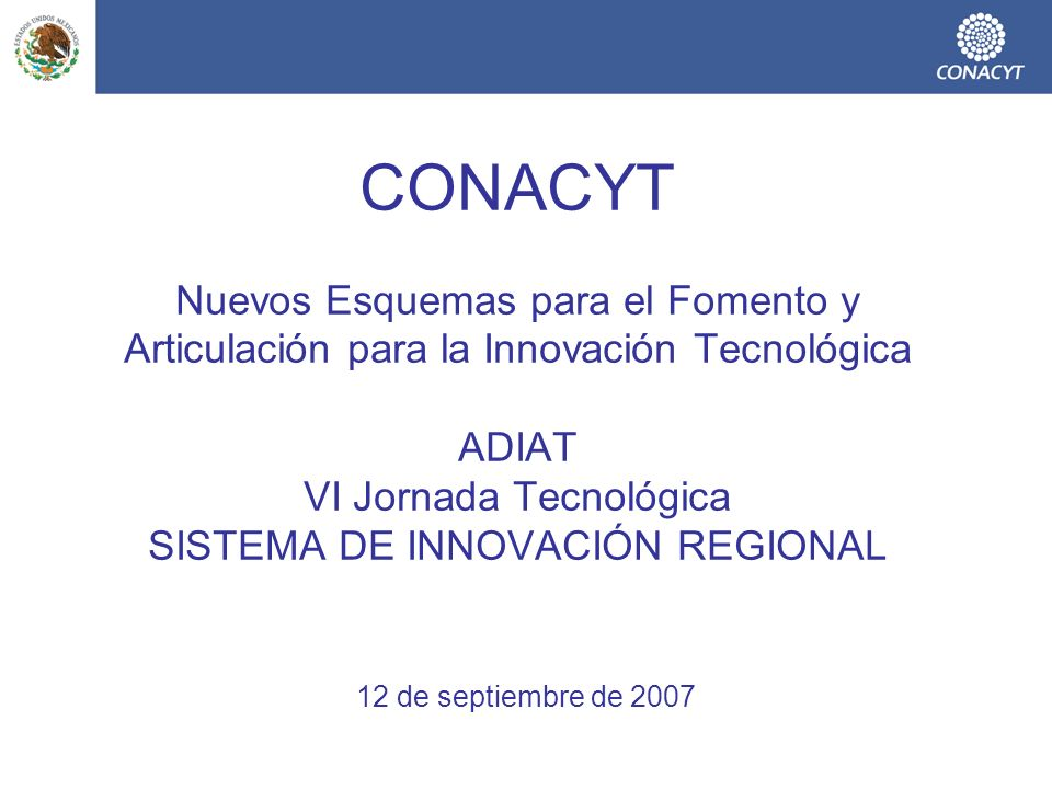 CONACYT Nuevos Esquemas para el Fomento y Articulación para la Innovación Tecnológica ADIAT VI Jornada Tecnológica SISTEMA DE INNOVACIÓN REGIONAL 12 d