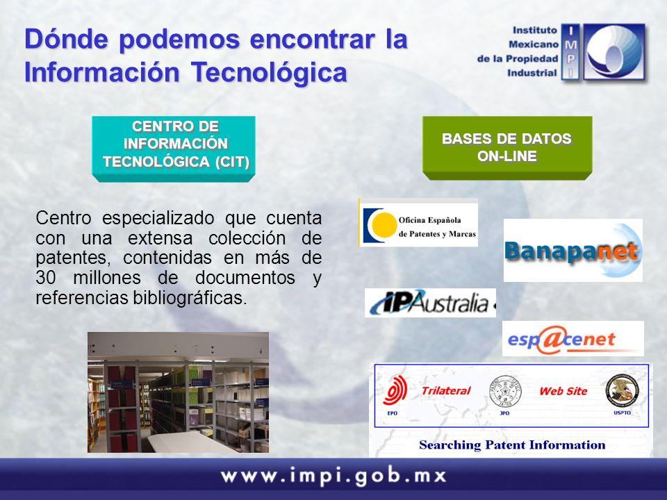 BASES DE DATOS ON-LINE CENTRO DE INFORMACIÓN TECNOLÓGICA (CIT) Centro especializado que cuenta con una extensa colección de patentes, contenidas en má