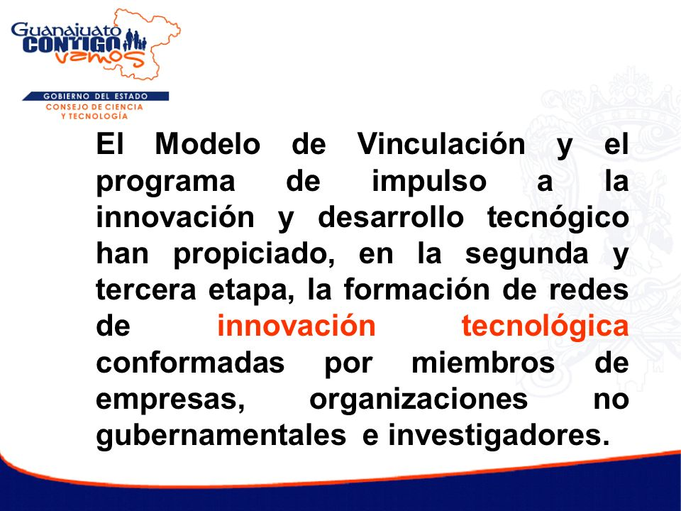 El Modelo de Vinculación y el programa de impulso a la innovación y desarrollo tecnógico han propiciado, en la segunda y tercera etapa, la formación d