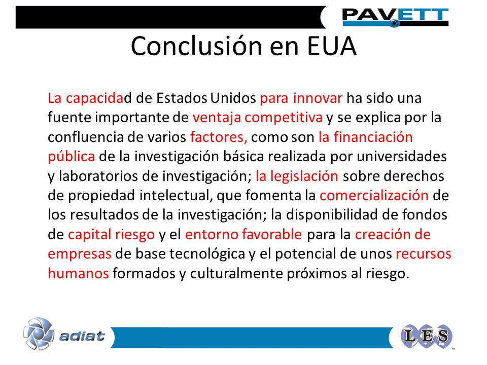 Conclusión en EUA La capacidad de Estados Unidos para innovar ha sido una fuente importante de ventaja competitiva y se explica por la confluencia de