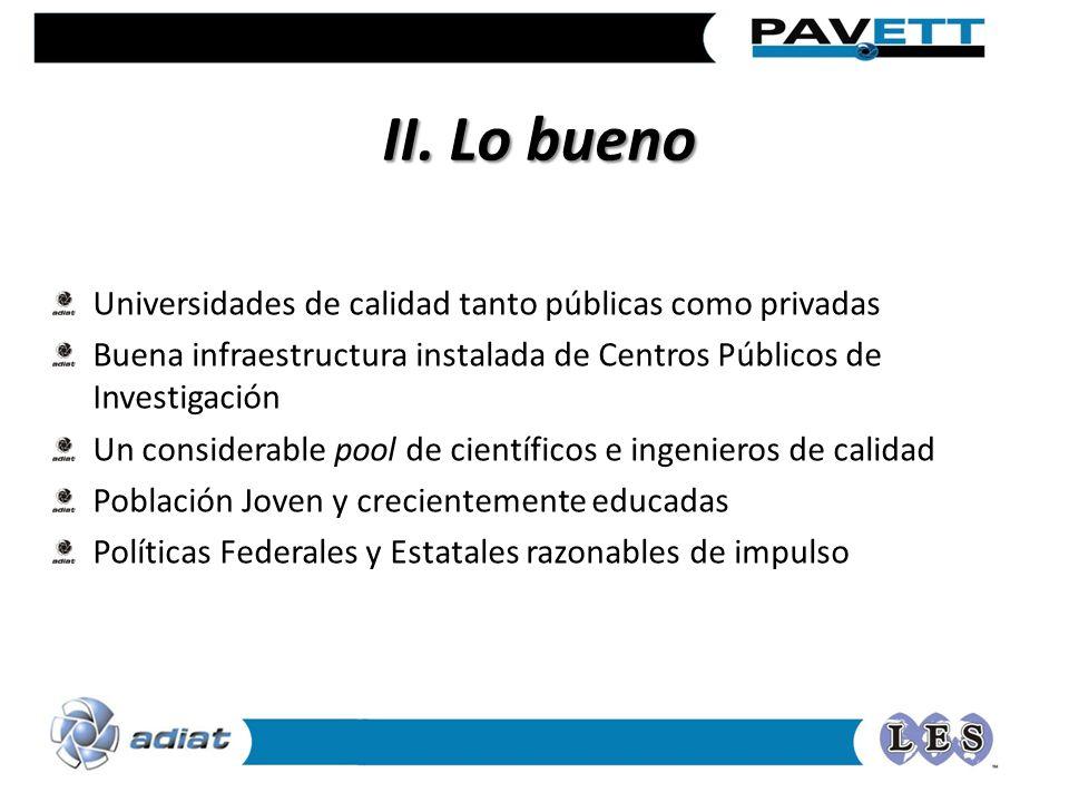 II. Lo bueno Universidades de calidad tanto públicas como privadas Buena infraestructura instalada de Centros Públicos de Investigación Un considerabl