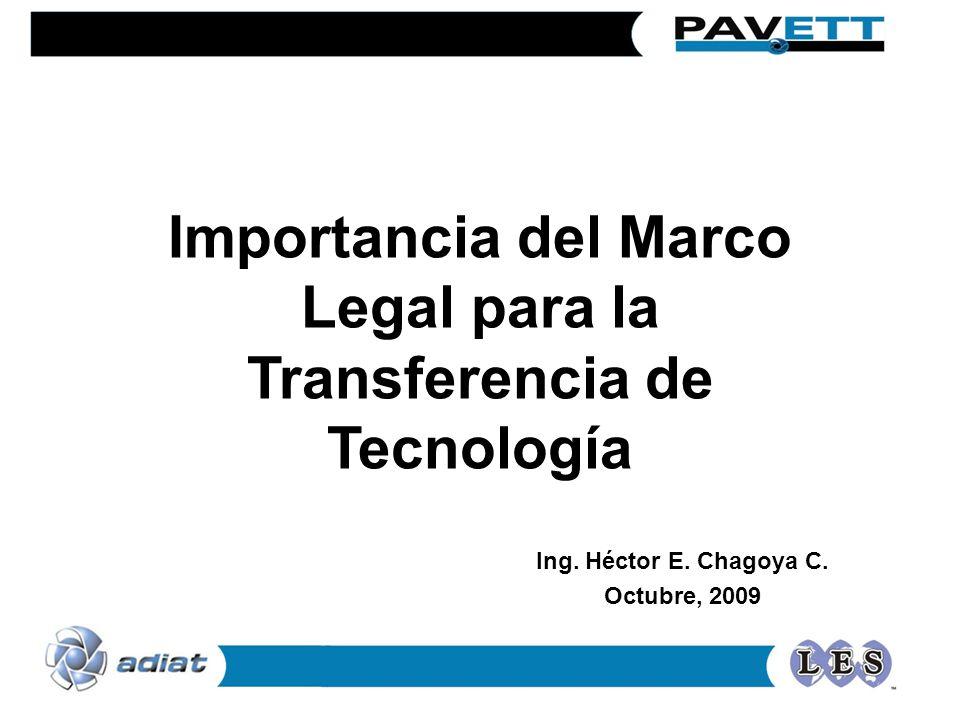 Importancia del Marco Legal para la Transferencia de Tecnología Ing. Héctor E. Chagoya C. Octubre, 2009