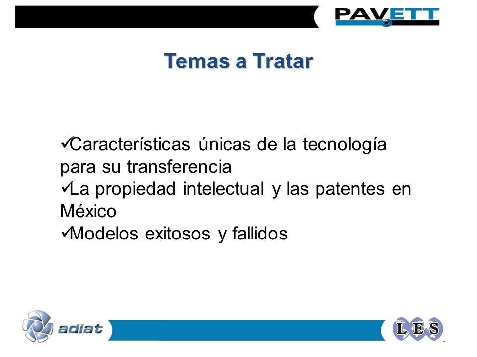 Temas a Tratar Características únicas de la tecnología para su transferencia La propiedad intelectual y las patentes en México Modelos exitosos y fall