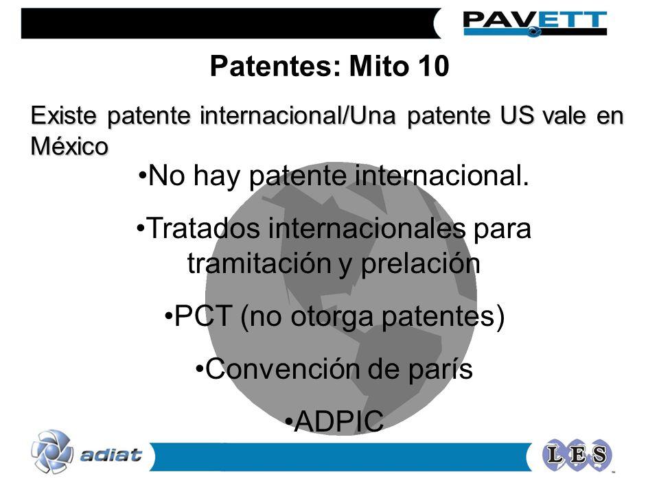 Existe patente internacional/Una patente US vale en México No hay patente internacional. Tratados internacionales para tramitación y prelación PCT (no