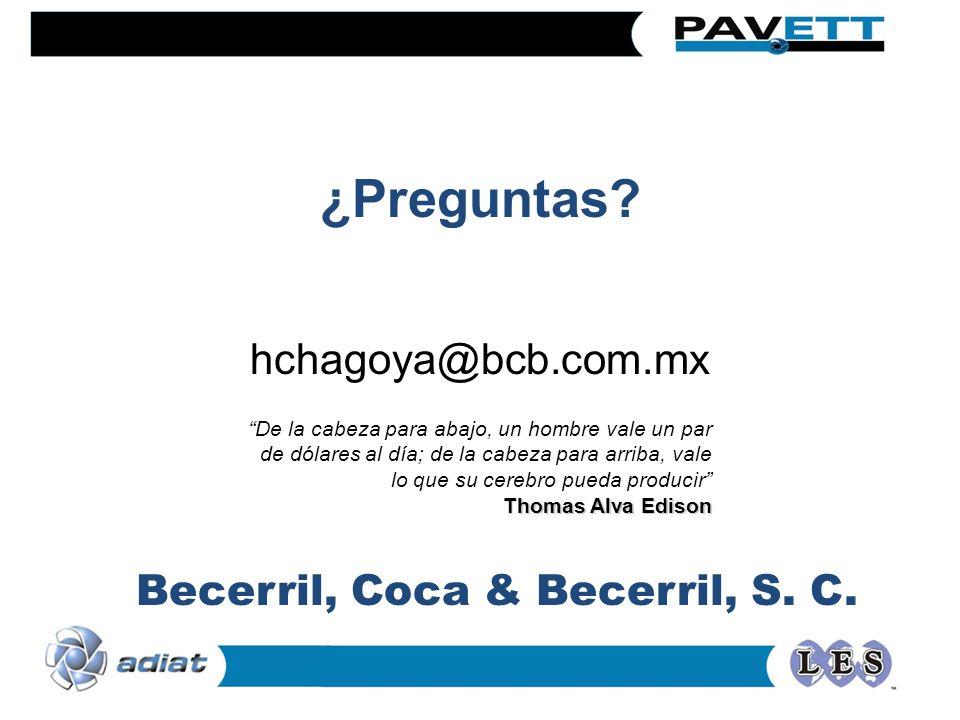 ¿Preguntas? hchagoya@bcb.com.mx Becerril, Coca & Becerril, S. C. Thomas Alva Edison De la cabeza para abajo, un hombre vale un par de dólares al día;