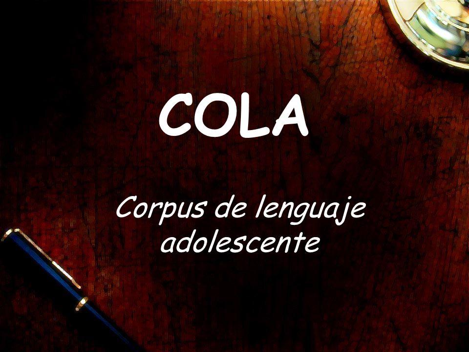 La finalidad del proyecto COLA Hacer una base de datos oral (corpus) con el habla de jóvenes comprendidos entre los 13 y 19 años de capitales de habla espaňola.