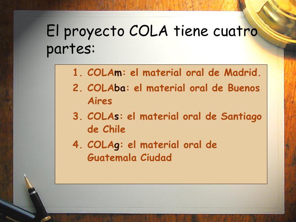 1.COLAm: el material oral de Madrid. 2.COLAba: el material oral de Buenos Aires 3.COLAs: el material oral de Santiago de Chile 4.COLAg: el material or