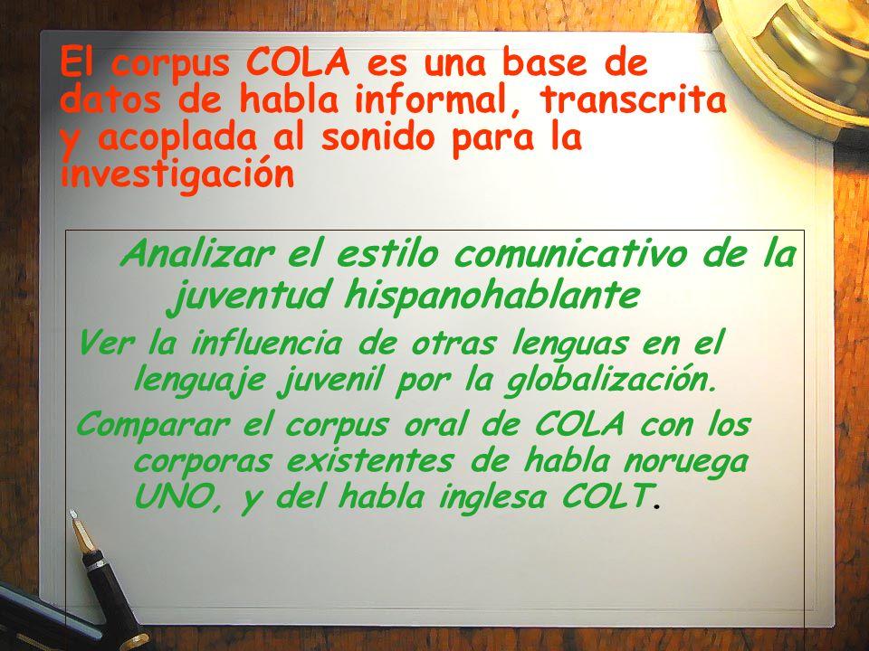 El corpus COLA es una base de datos de habla informal, transcrita y acoplada al sonido para la investigación Analizar el estilo comunicativo de la juv