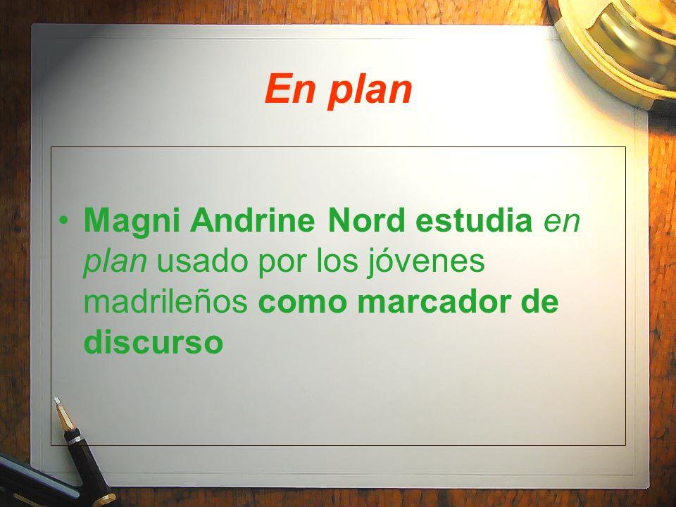 En plan Magni Andrine Nord estudia en plan usado por los jóvenes madrileños como marcador de discurso