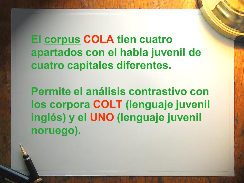El corpus COLA tien cuatro apartados con el habla juvenil de cuatro capitales diferentes. Permite el análisis contrastivo con los corpora COLT (lengua