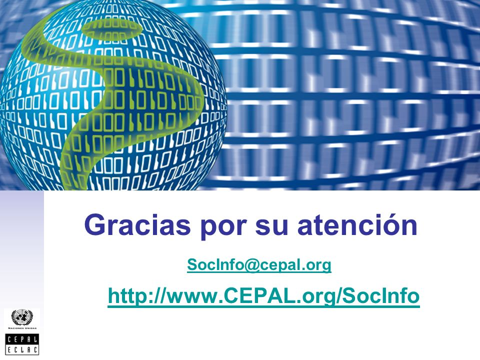 Gracias por su atención http://www.CEPAL.org/SocInfo SocInfo@cepal.org
