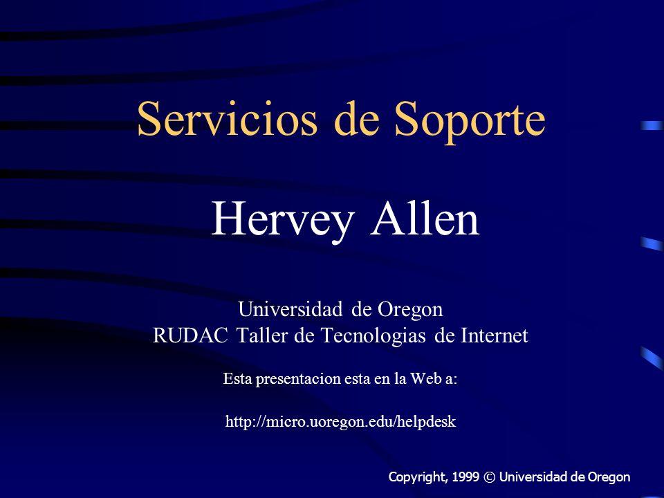 Servicios de Soporte Hervey Allen Universidad de Oregon RUDAC Taller de Tecnologias de Internet Esta presentacion esta en la Web a: http://micro.uoregon.edu/helpdesk Copyright, 1999 © Universidad de Oregon