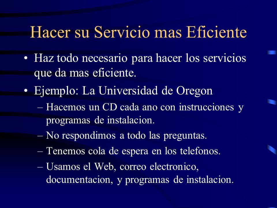 Hacer su Servicio mas Eficiente Haz todo necesario para hacer los servicios que da mas eficiente.
