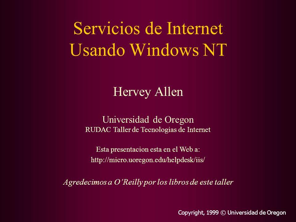 Servicios de Internet Usando Windows NT Hervey Allen Universidad de Oregon RUDAC Taller de Tecnologias de Internet Esta presentacion esta en el Web a: