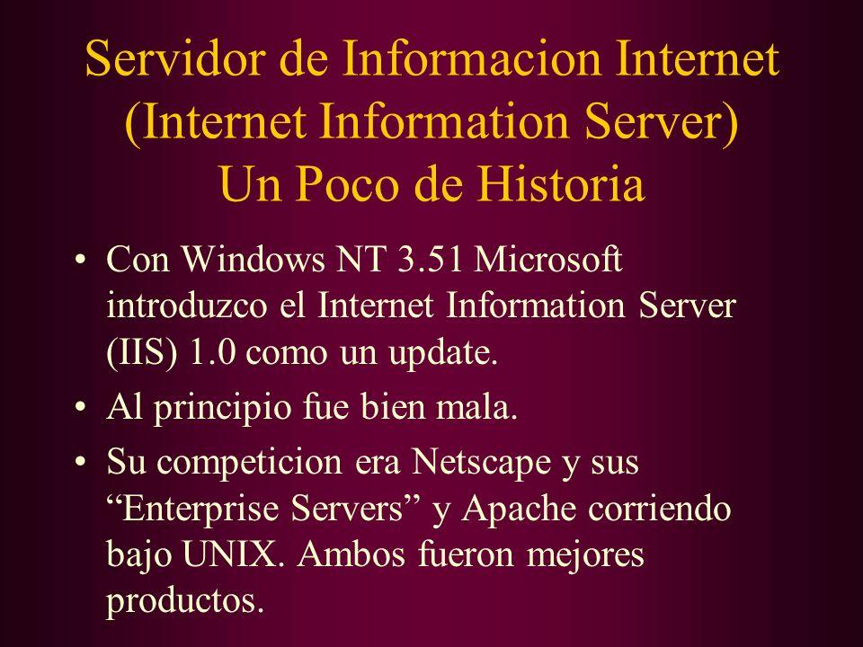 Servidor de Informacion Internet (Internet Information Server) Un Poco de Historia Con Windows NT 3.51 Microsoft introduzco el Internet Information Se