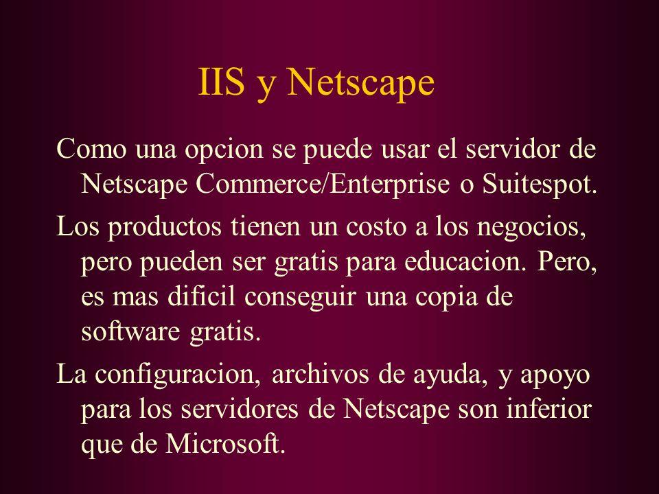 IIS y Netscape Como una opcion se puede usar el servidor de Netscape Commerce/Enterprise o Suitespot. Los productos tienen un costo a los negocios, pe