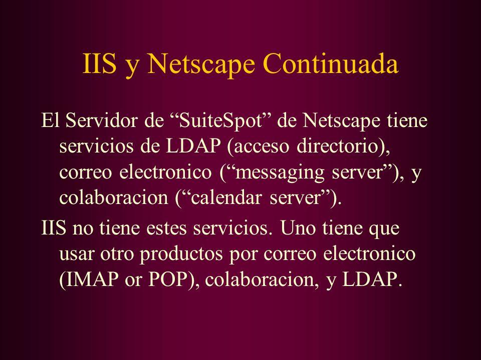 IIS y Netscape Continuada El Servidor de SuiteSpot de Netscape tiene servicios de LDAP (acceso directorio), correo electronico (messaging server), y c