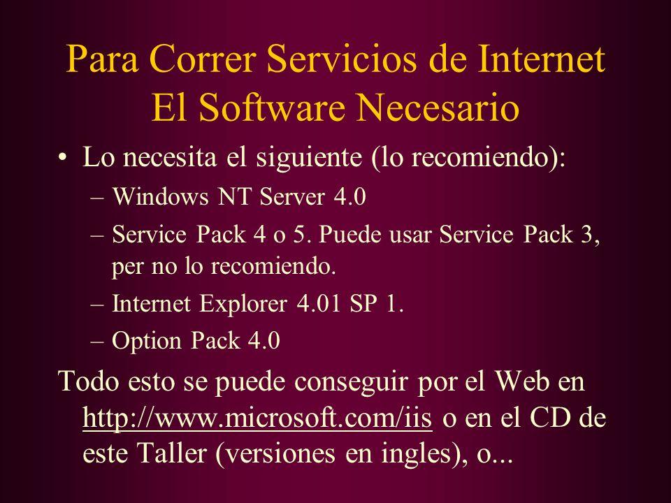 Para Correr Servicios de Internet El Software Necesario Lo necesita el siguiente (lo recomiendo): –Windows NT Server 4.0 –Service Pack 4 o 5. Puede us