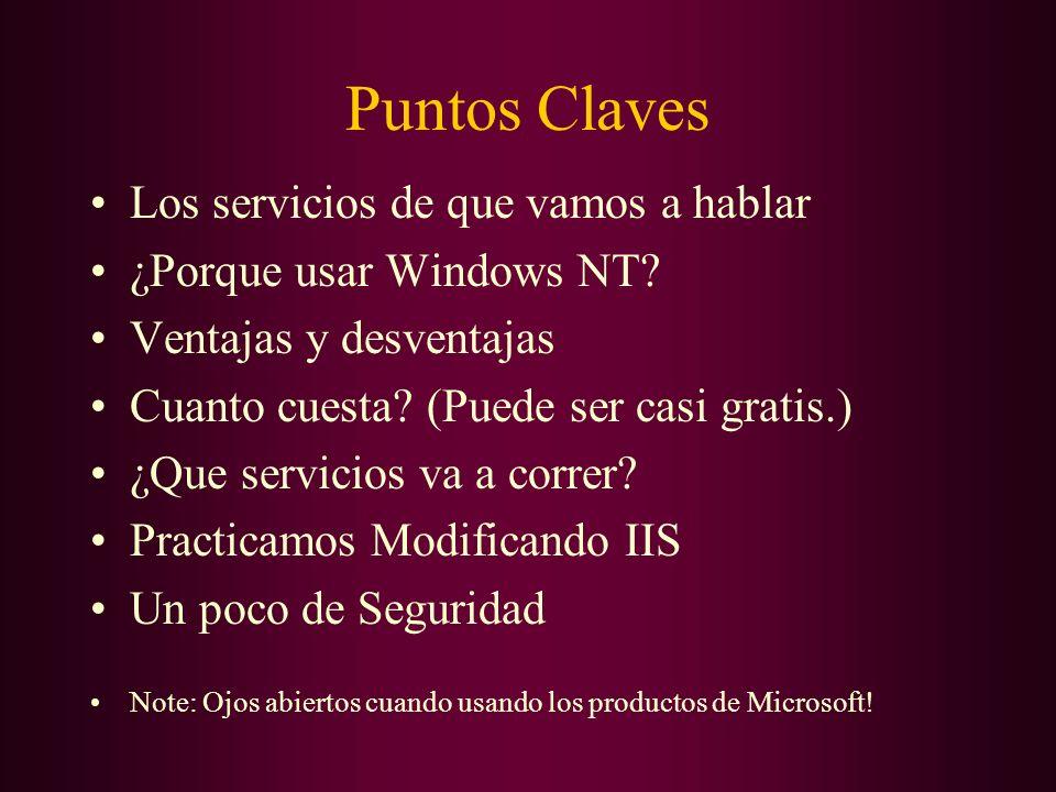 Puntos Claves Los servicios de que vamos a hablar ¿Porque usar Windows NT? Ventajas y desventajas Cuanto cuesta? (Puede ser casi gratis.) ¿Que servici